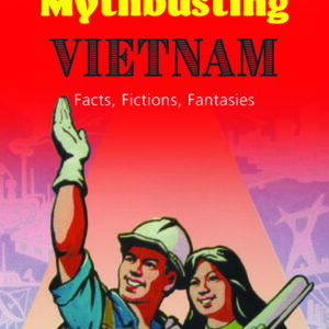 Mythbusting VietnamFacts, Fictions, Fantasies
